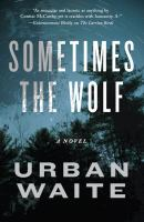 Sometimes the wolf : a novel