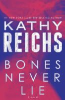 Bones never lie  : a novel / Kathy Reichs.