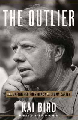 The Outlier: The Unfinished Presidency of Jimmy Carter
