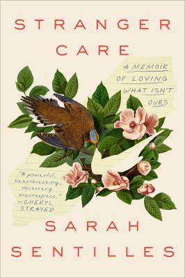 Stranger Care: A Memoir of Loving What Isn't Ours