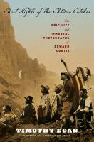Short nights of the Shadow Catcher : the epic life and immortal photographs of Edward Curtis