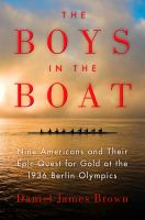 The boys in the boat : nine Americans and their epic quest for gold at the 1936 Berlin Olympics