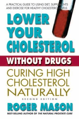 Lower your cholesterol without drugs : a practical guide to using diet and supplements for healthy cholesterol levels by Mason, Roger.