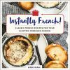 Instantly French! : classic French recipes for your electric pressure cooker