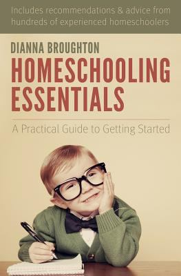 Homeschooling essentials : a practical guide to getting started