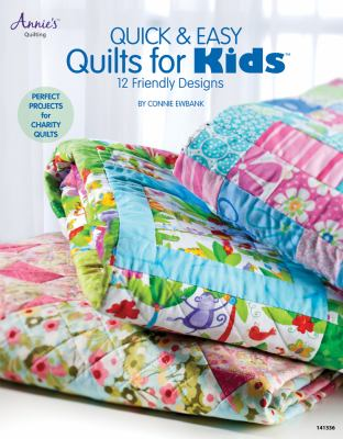 Quick & easy quilts for kids : 12 kid friendly patterns by Ewbank, Connie.