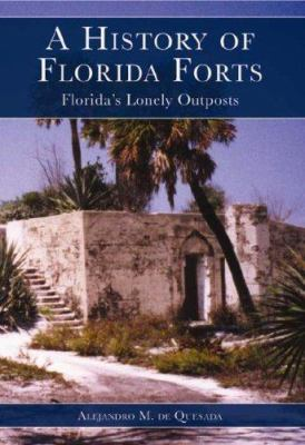 A history of Florida forts : Florida's lonely outposts
