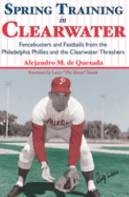 Spring training in Clearwater : fencebusters and fastballs from the Philadelphia Phillies and the Clearwater Threshers