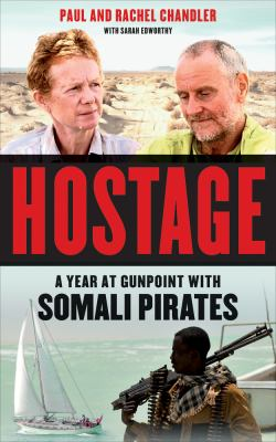 Hostage : a year at gunpoint with Somali pirates by Chandler, Paul, 1950 Sept. 28-