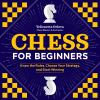 Chess for beginners : lnow the rules, choose your strategy, and start winning