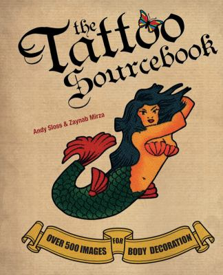 The tattoo sourcebook : over 500 images for body decoration by Sloss, Andy.