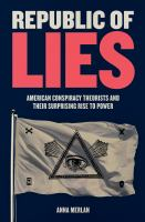 Republic of lies : American conspiracy theorists and their surprising rise to power