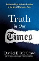 Truth in our times : inside the fight to save press freedom in the age of alternative facts