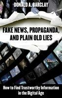 Fake news, propaganda, and plain old lies : how to find trustworthy information in the digital age