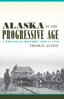 Alaska in the Progressive Age : a political history 1896-1916