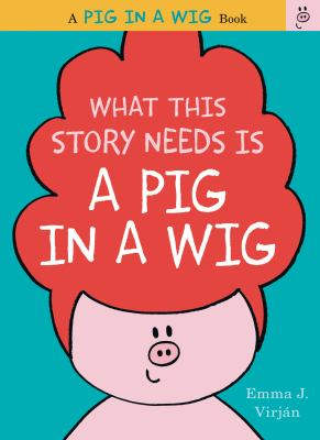 What This Story Needs is a Pig in a Wig  image cover