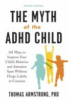 The myth of the ADHD child : 101 ways to improve your child's behavior and attention span without drugs, labels, or coercion  image cover