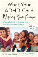 What your ADHD child wishes you knew : working together to empower kids for success in school and life image cover