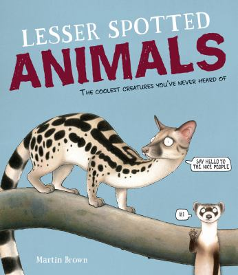Lesser Spotted Animals: The Coolest Creatures You've Never Heard Of cover