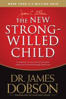 The new strong-willed child : a complete revised and rewritten guide taking you from birth through adolescence  image cover