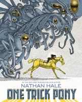 One trick pony / a graphic novel by Nathan Hale. image cover