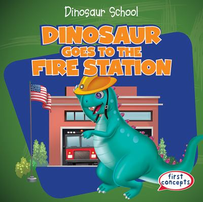 Dinosaur Goes to the Fire Station image cover