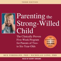 Parenting the strong-willed child [sound recording] : the clinically proven five-week program for parents of two- to six-year-olds image cover
