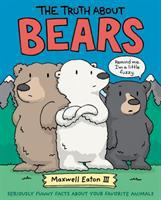 The Truth About Bears: Seriously Funny Facts About Your Favorite Animals cover