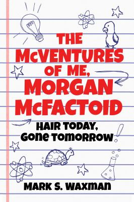 The Mcventures of Me, Morgan McFactoid : Hair Today, Gone Tomorrow image cover