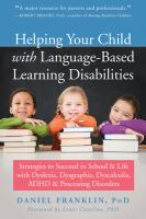 Helping your child with language-based learning disabilities : strategies to succeed in school & life with dyslexia, dysgraphia, dyscalculia, ADHD & processing disorders  image cover