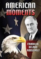 American moments - franklin delano roosevelt