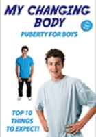 My changing body - puberty for boys - top 10 things to expect!