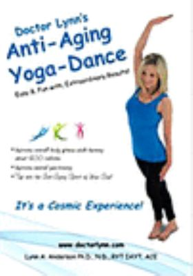 Doctor Lynn's anti-aging yoga-dance : easy &, fun with, extraordinary results!