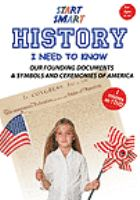 Start smart. History I need to know : our founding documents & symbols and ceremonies of America.