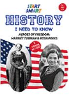 Start smart. History I need to know : heroes of freedom : Harriet Tubman & Rosa Parks.