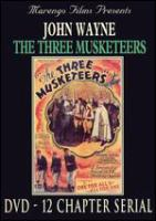 The three musketeers a modern version of the famous story by Alexander Dumas : a Mascot serial in twelve chapters