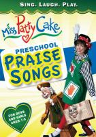 Miss Patty Cake. Preschool praise songs.