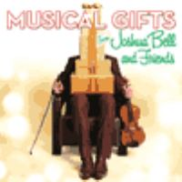 Musical gifts : from Joshua Bell and friends.