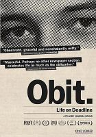 Obit. : an inside look at life on the New York Times obituaries desk [videorecording (DVD)]