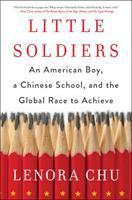 Little Soldiers: An American Boy, a Chinese School, and the Global Race to Achieve, by Lenora Chu.