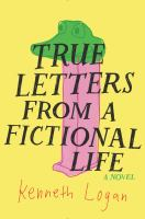 True Letters from a Fictional Life by Kenneth Logan