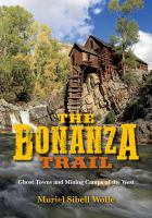 The bonanza trail : ghost towns and mining camps of the West