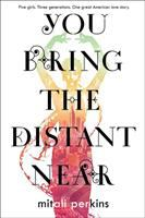 You Bring The Distant Near, by Mitali Perkins.