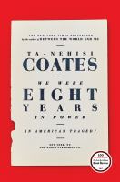 We Were Eight Years In Power: An American Tragedy, by Ta-Nehisi Coates.
