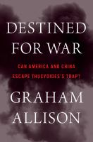 Destined For War: Can America and China Escape Thucydides's Trap?, by Graham Allison.