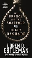 The branch and the scaffold ; and Billy Gashade
