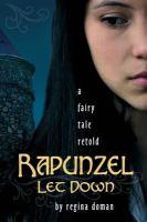 Rapunzel let down: a fairy tale retold by Regina Doma
