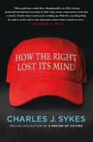 How the Right Lost Its Mind, by Charles Sykes.
