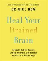 Heal your drained brain : naturally relieve anxiety, combat insomnia, and balance your brain in just 14 days