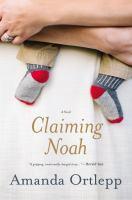 Claiming Noah : a novel